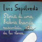 Storia di una balena bianca raccontata da lei stessa – Luis Sepùlveda